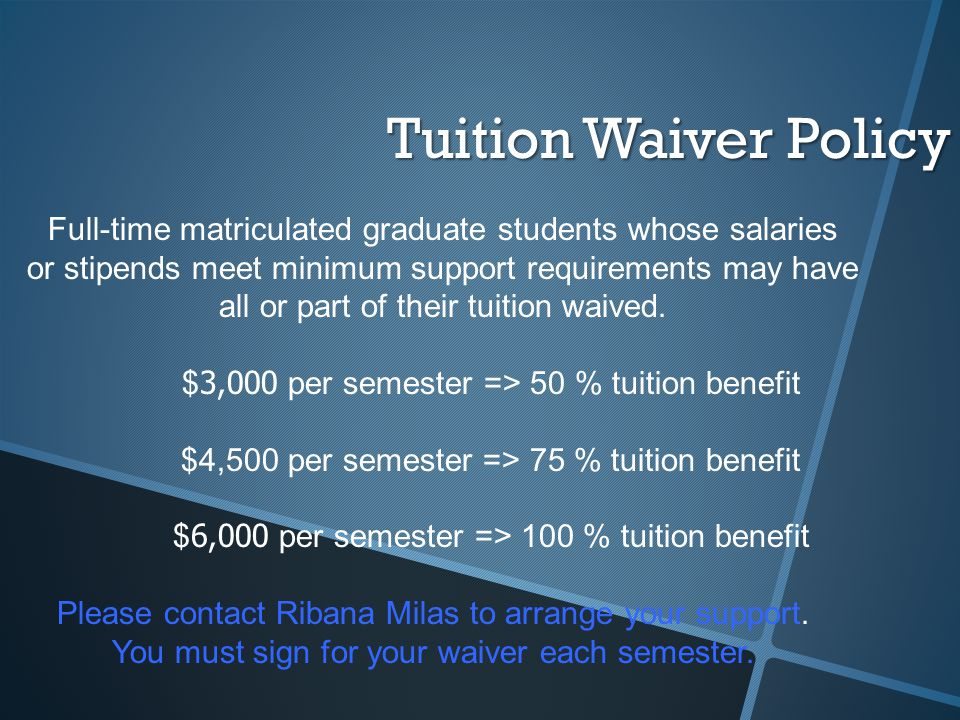 Full-time matriculated graduate students whose salaries or stipends meet minimum support requirements may have all or part of their tuition waived.