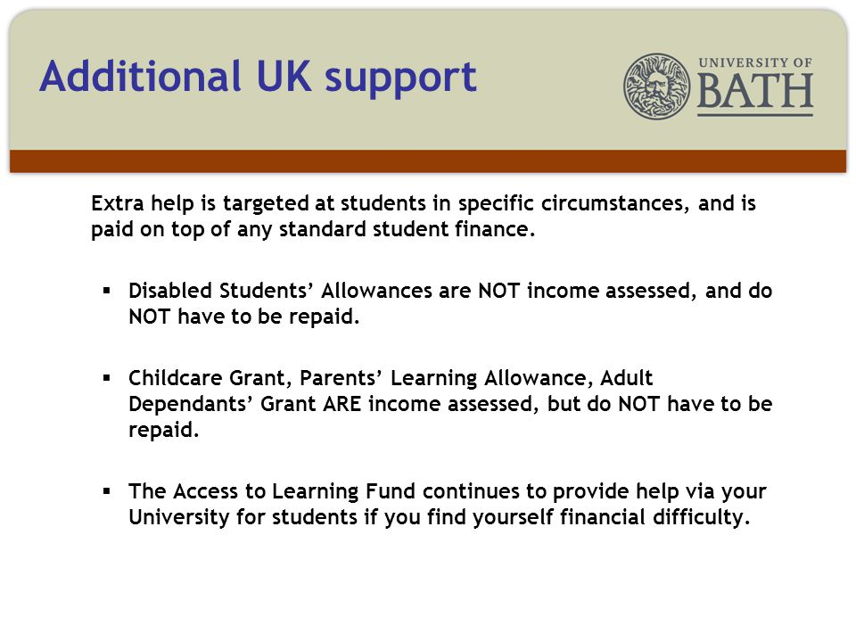 Extra help is targeted at students in specific circumstances, and is paid on top of any standard student finance.