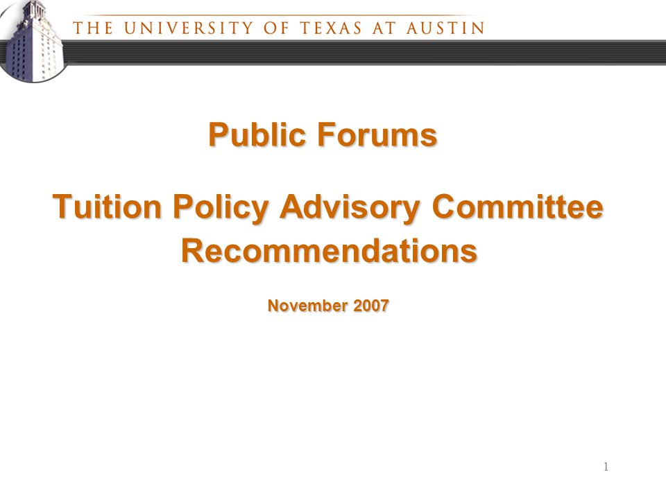 1 Tuition Policy Advisory Committee November 2007 Recommendations Public Forums