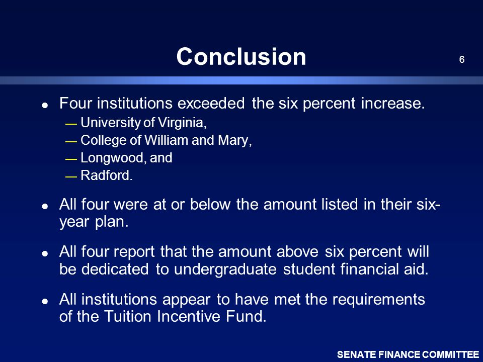 SENATE FINANCE COMMITTEE 6 Conclusion l Four institutions exceeded the six percent increase.