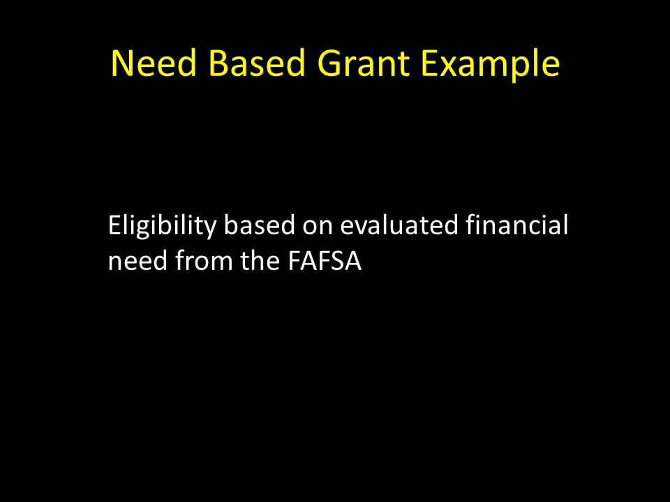 Need Based Grant Example Eligibility based on evaluated financial need from the FAFSA