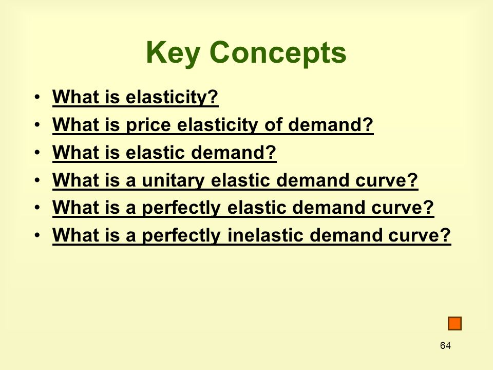 64 Key Concepts What is elasticity.What is price elasticity of demand.