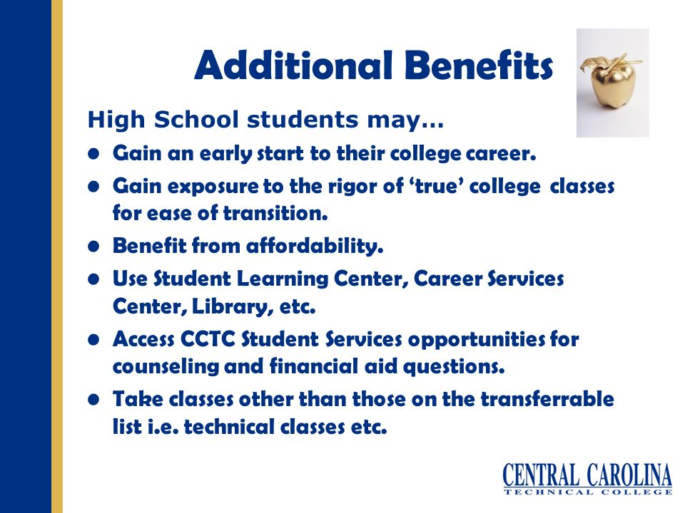 Additional Benefits High School students may… Gain an early start to their college career.