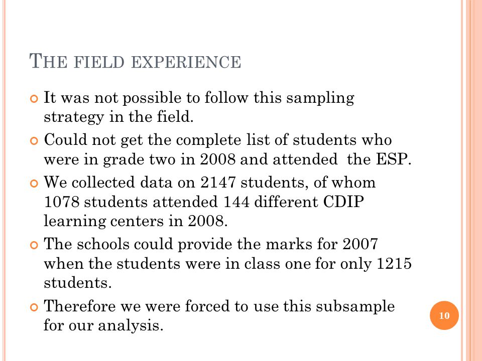 T HE FIELD EXPERIENCE It was not possible to follow this sampling strategy in the field. Could not get the complete list of students who were in grade