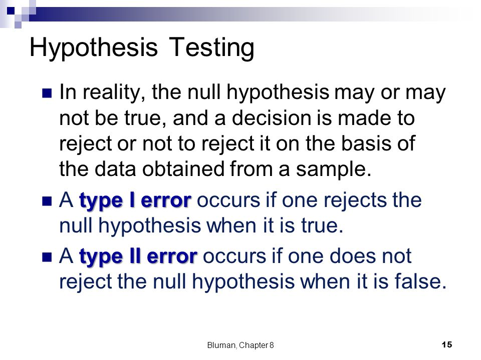 Hypothesis Testing In reality, the null hypothesis may or may not be true, and a decision is made to reject or not to reject it on the basis of the da
