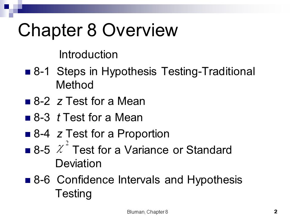 Chapter 8 Overview Introduction 8-1 Steps in Hypothesis Testing-Traditional Method 8-2 z Test for a Mean 8-3 t Test for a Mean 8-4 z Test for a Propor
