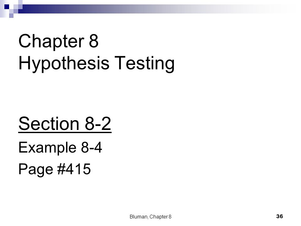 Chapter 8 Hypothesis Testing Section 8-2 Example 8-4 Page #415 Bluman, Chapter 8 36