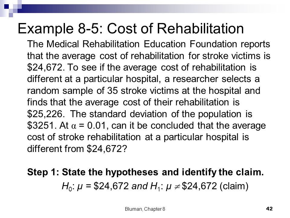 Example 8-5: Cost of Rehabilitation The Medical Rehabilitation Education Foundation reports that the average cost of rehabilitation for stroke victims