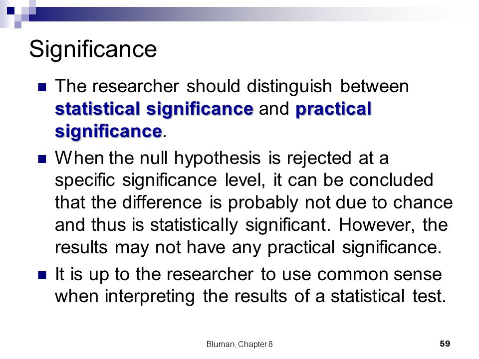 Significance statistical significance practical significance The researcher should distinguish between statistical significance and practical signific