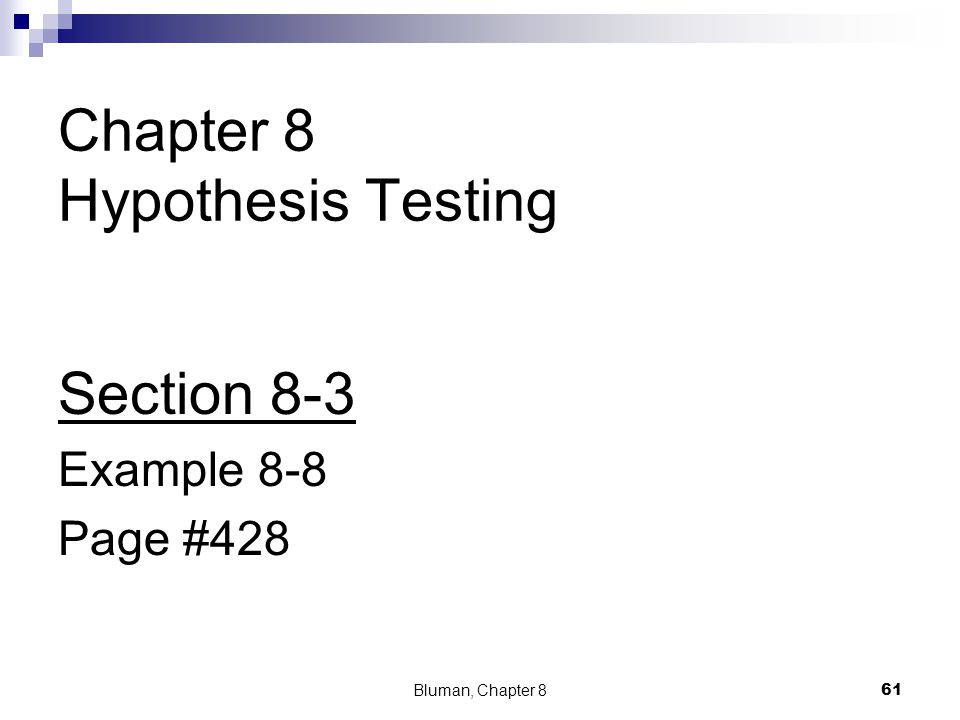 Chapter 8 Hypothesis Testing Section 8-3 Example 8-8 Page #428 Bluman, Chapter 8 61