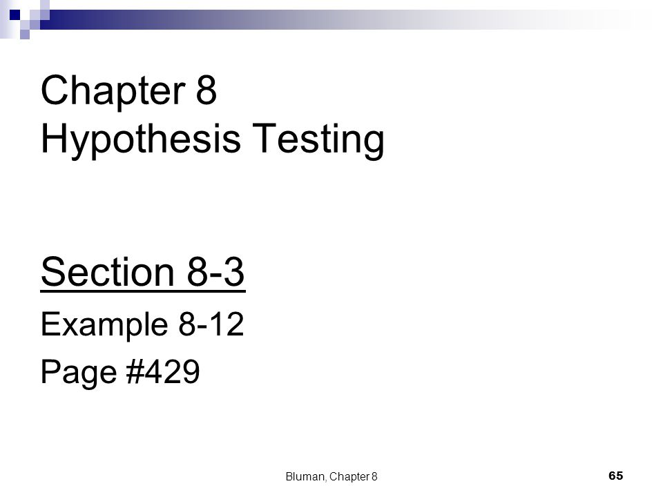 Chapter 8 Hypothesis Testing Section 8-3 Example 8-12 Page #429 Bluman, Chapter 8 65