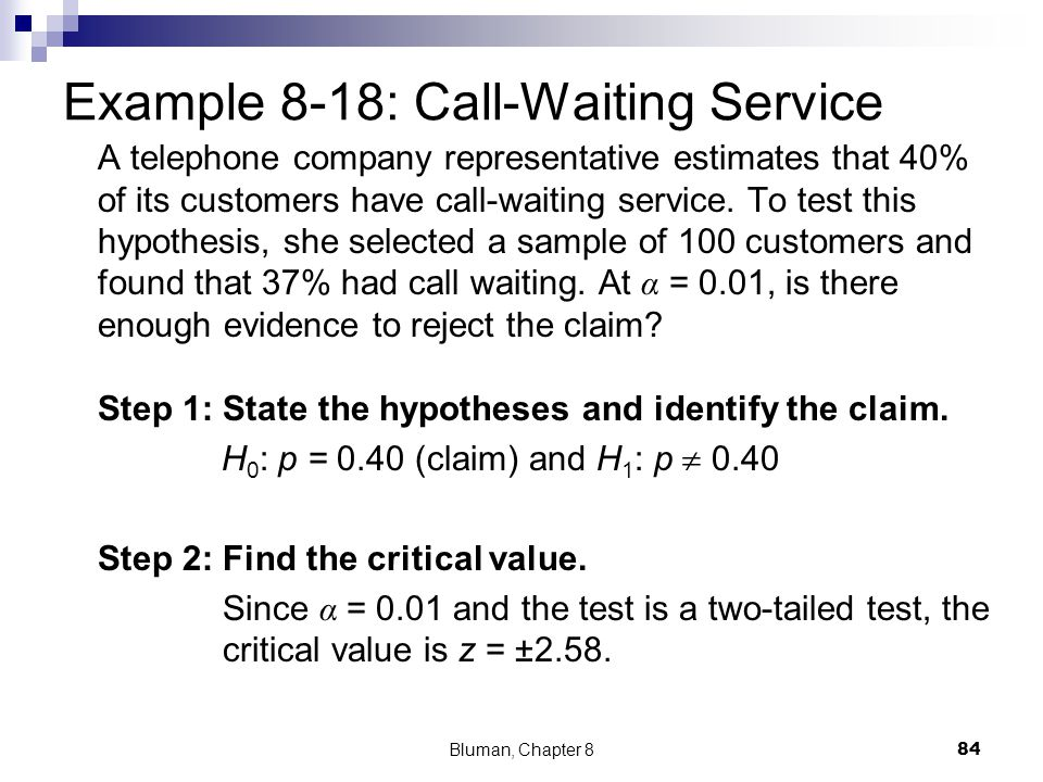 Example 8-18: Call-Waiting Service A telephone company representative estimates that 40% of its customers have call-waiting service. To test this hypo
