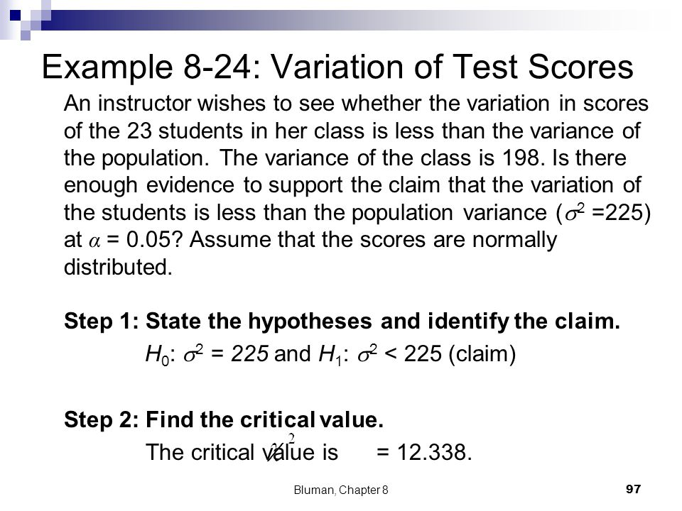 Example 8-24: Variation of Test Scores An instructor wishes to see whether the variation in scores of the 23 students in her class is less than the va