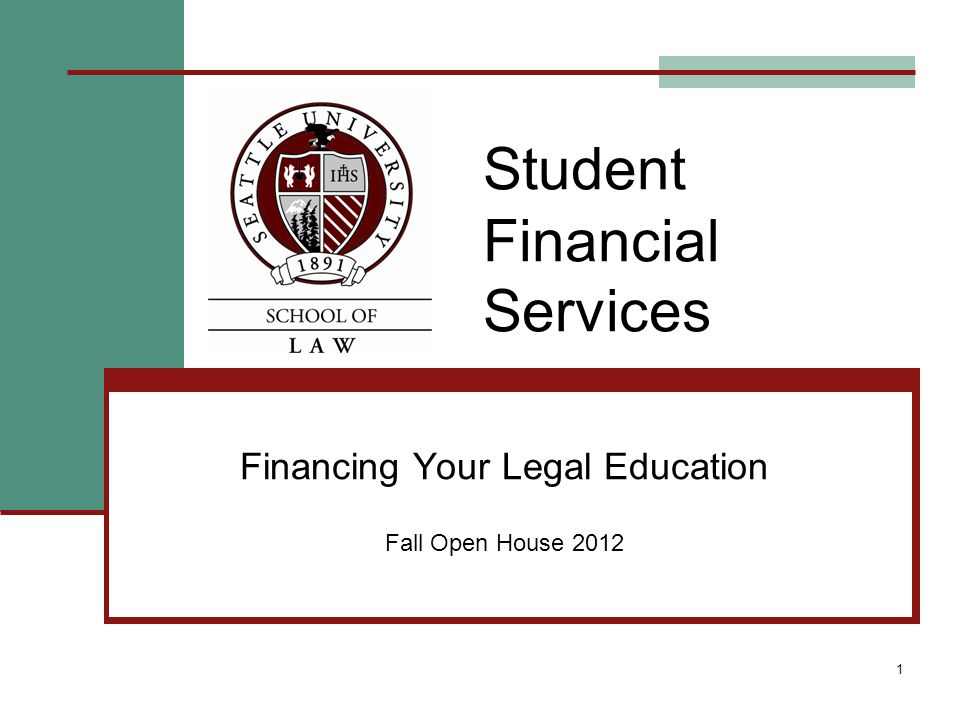 1 Student Financial Services Financing Your Legal Education Fall Open House 2012