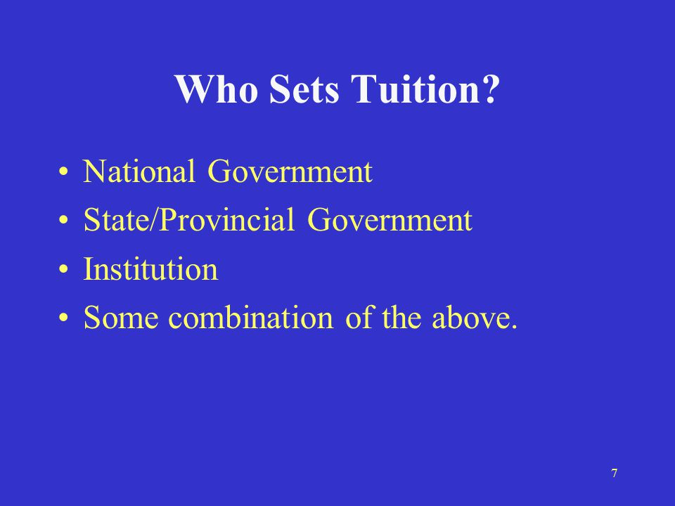 8 Types of Public Tuition Policies Up-front tuition No tuition Deferred tuition Dual track tuition