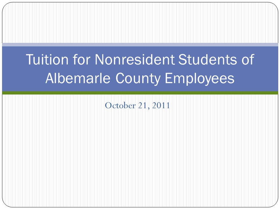 October 21, 2011 Tuition for Nonresident Students of Albemarle County Employees