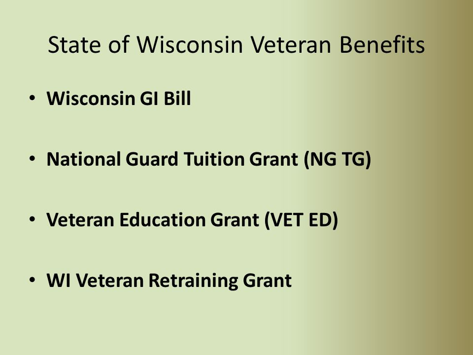 Other Federal Veteran Benefits Tuition Assistance – Reserves & Active Duty Eligible reservists may be allotted 16 credits per year at $250.00 per credit Have to put in one good year before eligible to use TA Army can use Federal Chapter benefit AND TA – National Guard (combination of federal and state) Eligible National Guard members can use the National Guard Tuition Grant (state) and Tuition Assistance (federal).