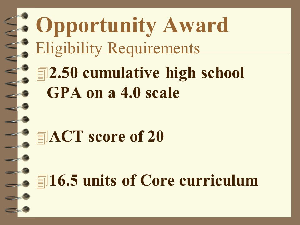 Opportunity Award 4 Provides an amount equal to tuition at a Louisiana public institution, or an amount equal to the weighted average tuition at a private institution which is a LAICU member (1,100 per semester) 4 Award may be received for 8 semesters or 12 quarters