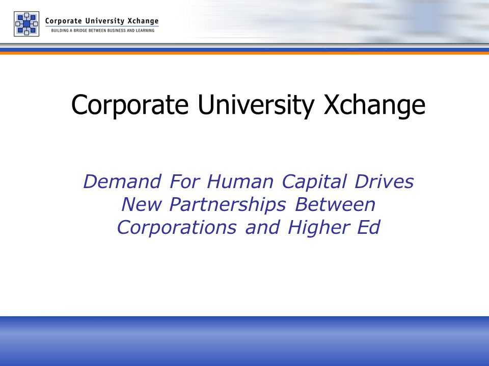 Corporate University Xchange Demand For Human Capital Drives New Partnerships Between Corporations and Higher Ed