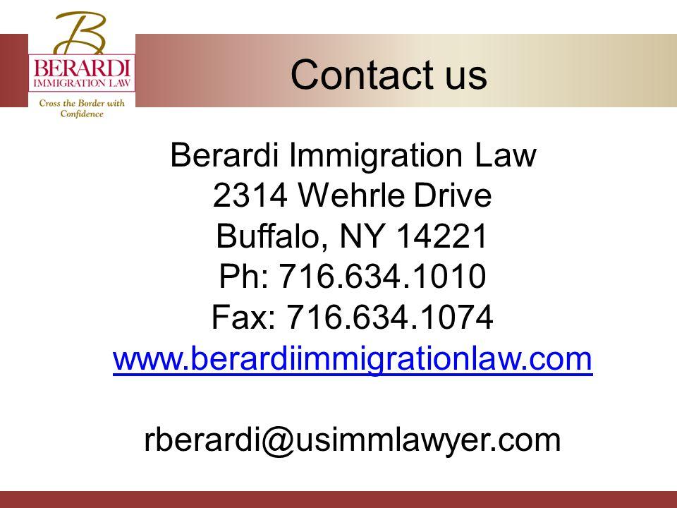 Contact us Berardi Immigration Law 2314 Wehrle Drive Buffalo, NY 14221 Ph: 716.634.1010 Fax: 716.634.1074 www.berardiimmigrationlaw.com rberardi@usimmlawyer.com