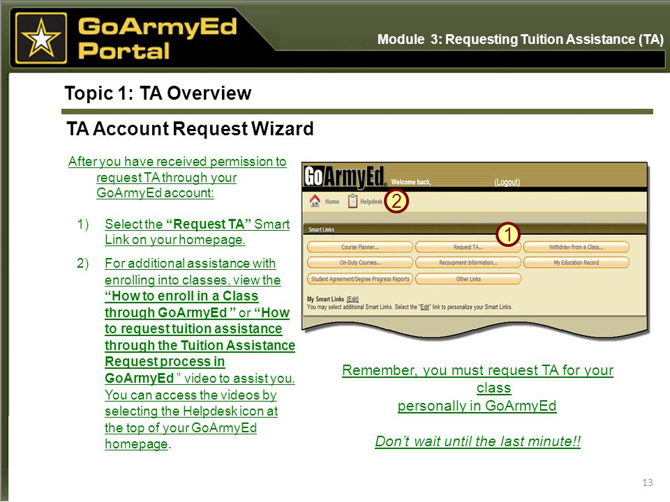13 After you have received permission to request TA through your GoArmyEd account: 1)Select the Request TA Smart Link on your homepage.