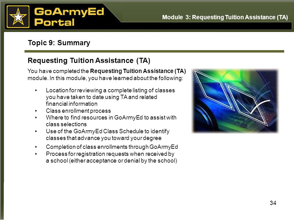 34 Topic 9: Summary Requesting Tuition Assistance (TA) You have completed the Requesting Tuition Assistance (TA) module.