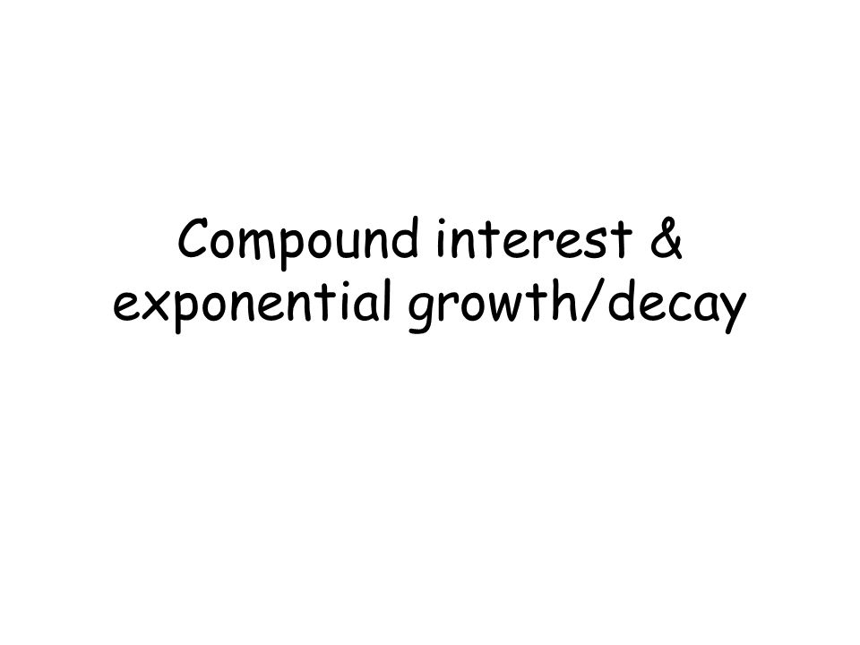 Compound interest & exponential growth/decay