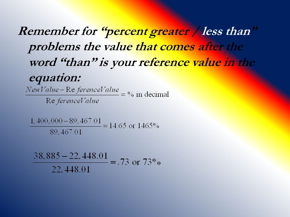 """Remember for """"percent greater / less than"""" problems the value that comes after the word """"than"""" is your reference value in the equation:"""