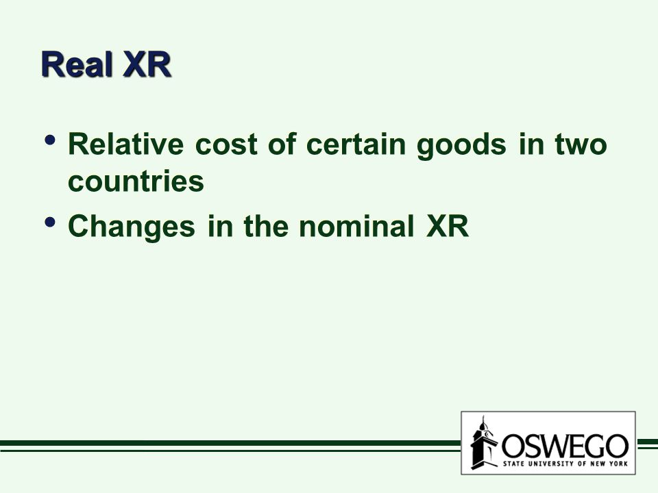 Real XR Relative cost of certain goods in two countries Changes in the nominal XR Relative cost of certain goods in two countries Changes in the nominal XR