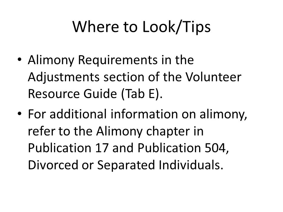 Where to Look/Tips Alimony Requirements in the Adjustments section of the Volunteer Resource Guide (Tab E).