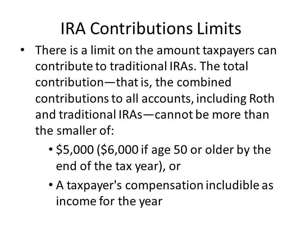 IRA Contributions Limits There is a limit on the amount taxpayers can contribute to traditional IRAs.
