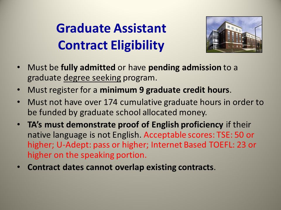 Graduate Assistant Contract Eligibility Must be fully admitted or have pending admission to a graduate degree seeking program.