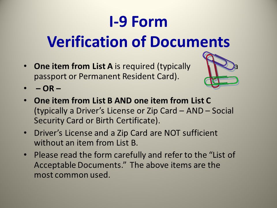 I-9 Form Verification of Documents One item from List A is required (typically a passport or Permanent Resident Card).