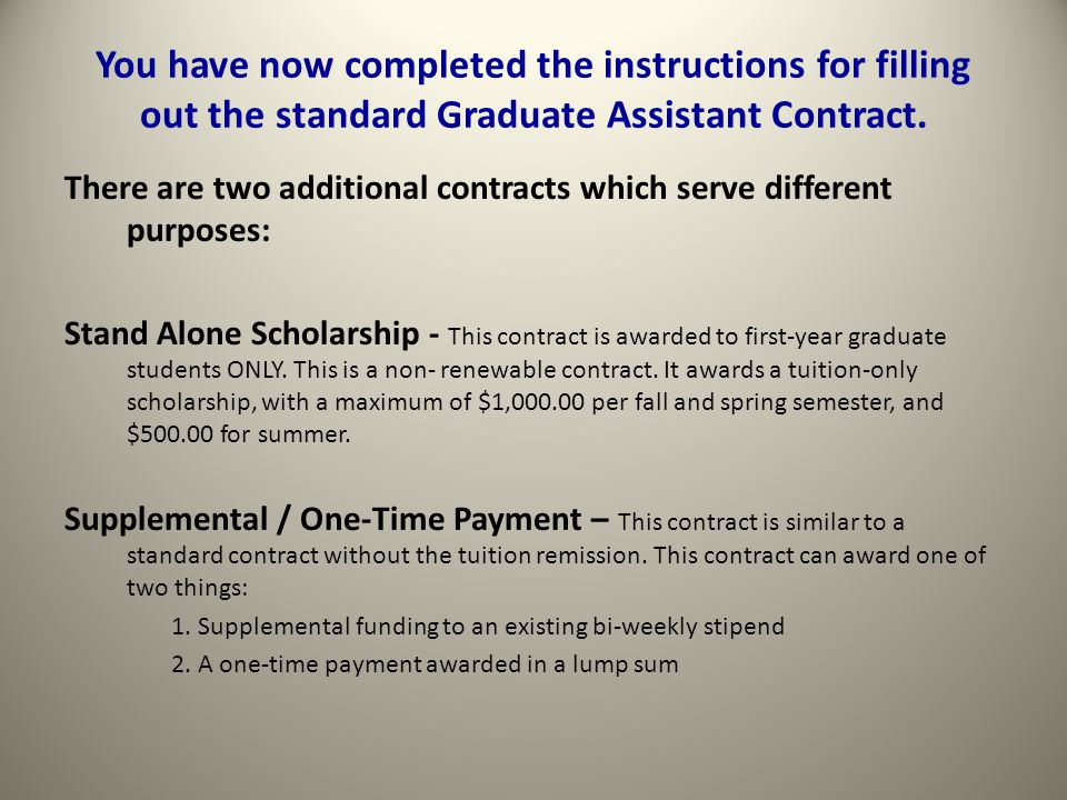 You have now completed the instructions for filling out the standard Graduate Assistant Contract.