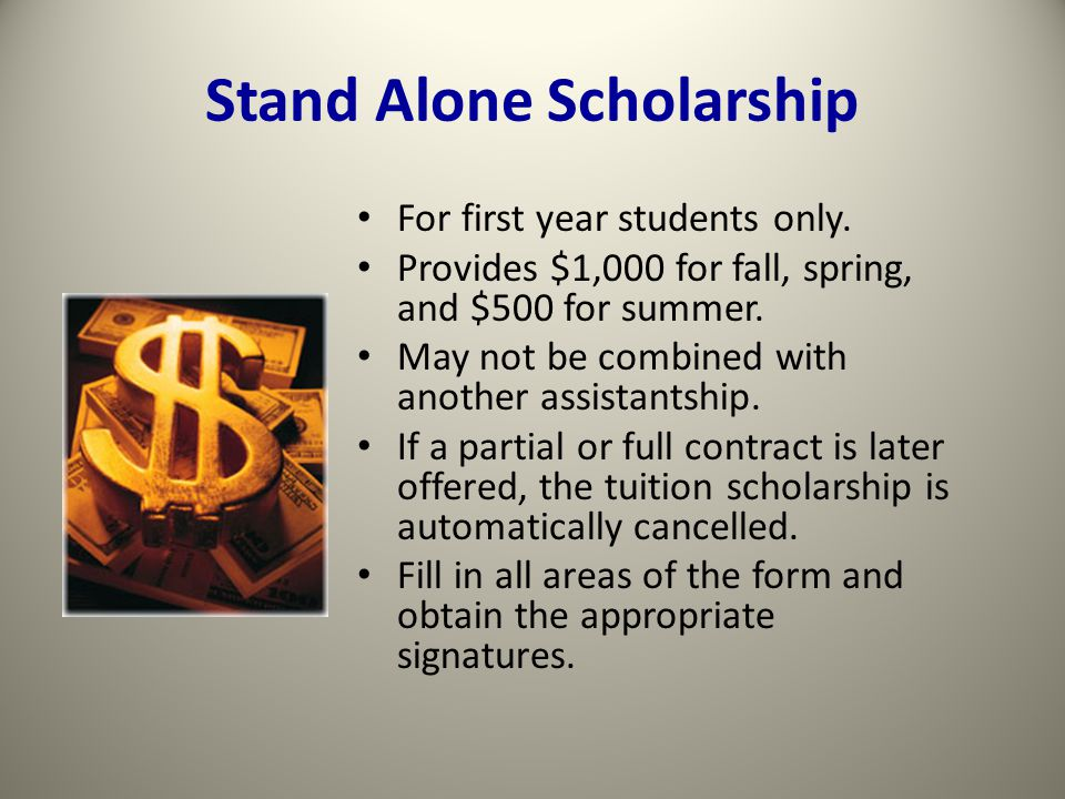 Stand Alone Scholarship For first year students only.