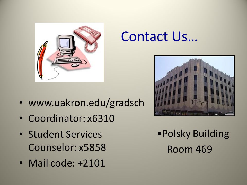 Contact Us… www.uakron.edu/gradsch Coordinator: x6310 Student Services Counselor: x5858 Mail code: +2101 Polsky Building Room 469