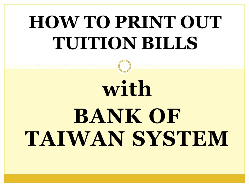 with BANK OF TAIWAN SYSTEM HOW TO PRINT OUT TUITION BILLS