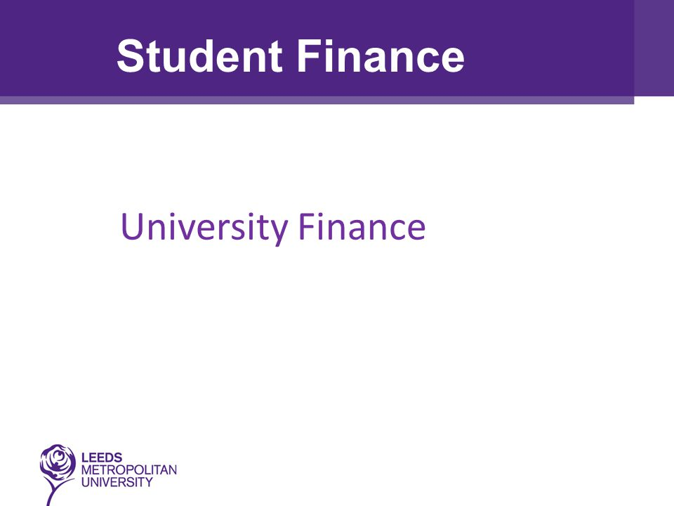 Additional Financial Support: Task Many universities and colleges offer financial support to their students through bursaries and scholarships Bursaries: Linked to personal circumstances and often, household income Awards can include fee waivers or cash Scholarships: Can be linked to academic results or outstanding ability in an area such as sport, music or art Can be subject specific and are limited in numbers Student Finance