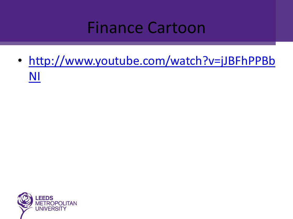 Finance Cartoon http://www.youtube.com/watch v=jJBFhPPBb NI http://www.youtube.com/watch v=jJBFhPPBb NI