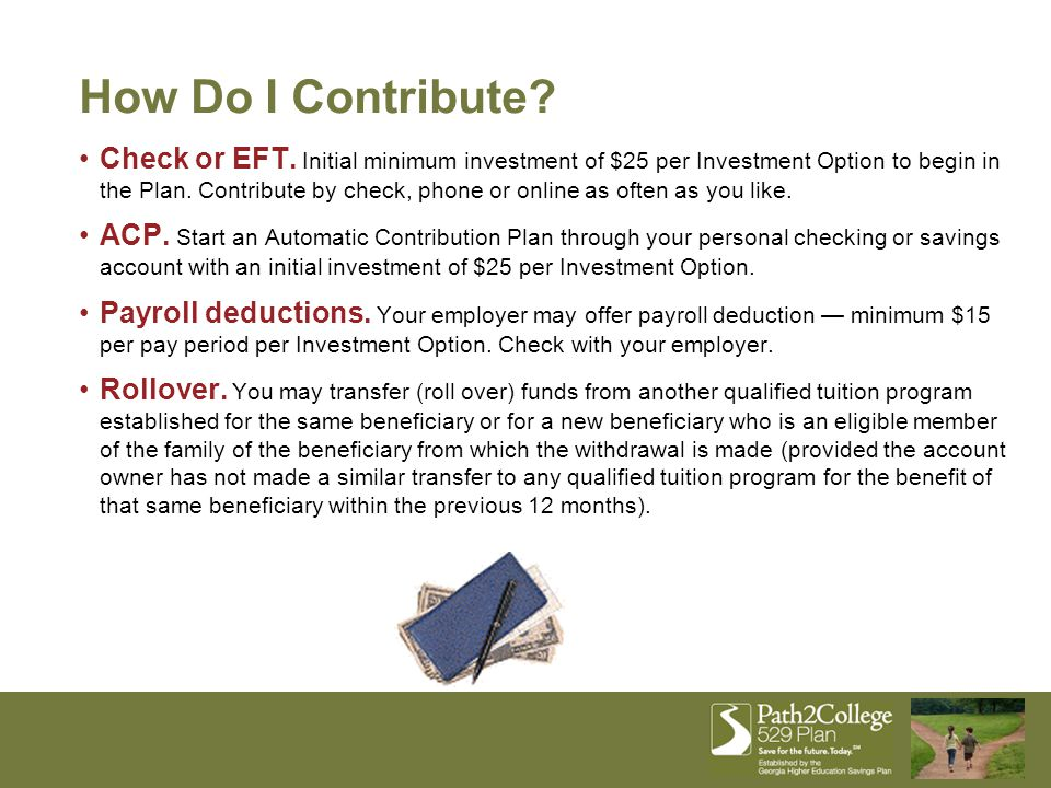 Check or EFT. Initial minimum investment of $25 per Investment Option to begin in the Plan.