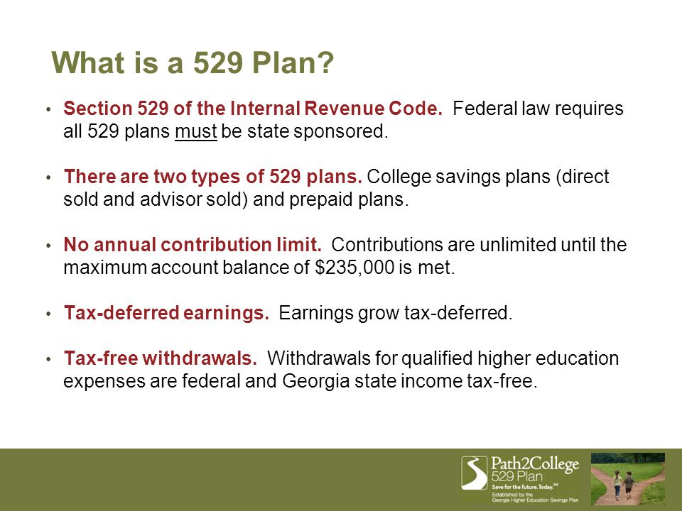 What is a 529 Plan? Section 529 of the Internal Revenue Code. Federal law requires all 529 plans must be state sponsored. There are two types of 529 p