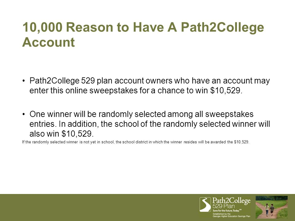 10,000 Reason to Have A Path2College Account Path2College 529 plan account owners who have an account may enter this online sweepstakes for a chance t