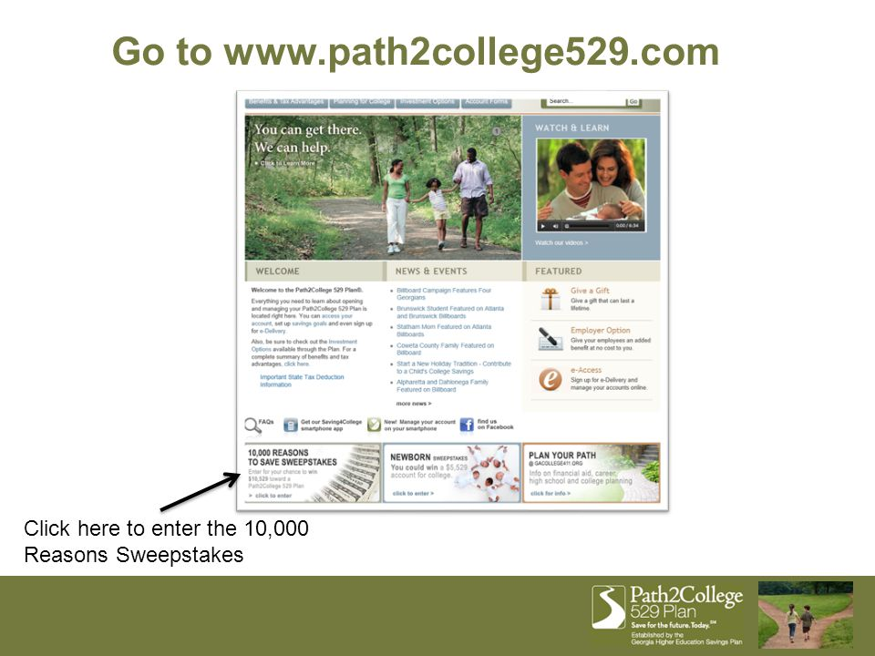 Go to www.path2college529.com Click here to enter the 10,000 Reasons Sweepstakes