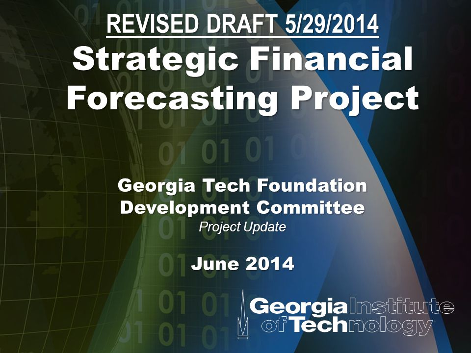 REVISED DRAFT 5/29/2014 Strategic Financial Forecasting Project Georgia Tech Foundation Development Committee Project Update June 2014