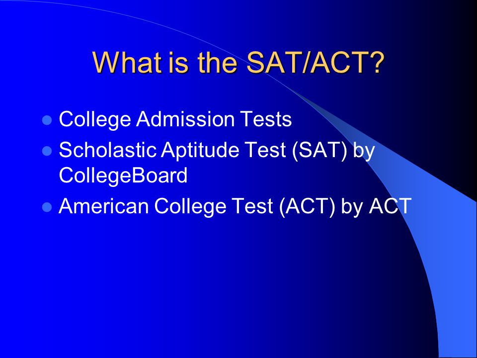 What is the SAT/ACT.