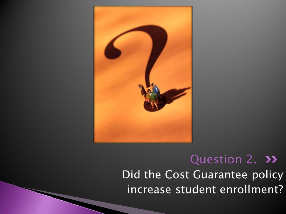 Did the Cost Guarantee policy increase student enrollment Question 2.
