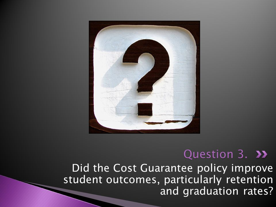 Did the Cost Guarantee policy improve student outcomes, particularly retention and graduation rates.