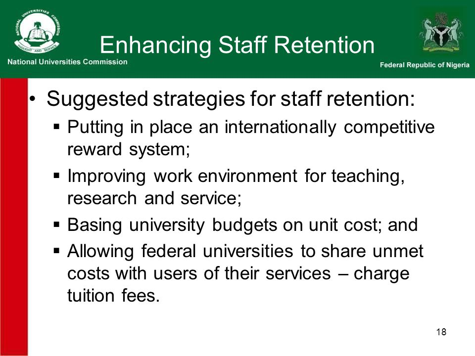 18 Enhancing Staff Retention Suggested strategies for staff retention:  Putting in place an internationally competitive reward system;  Improving wo