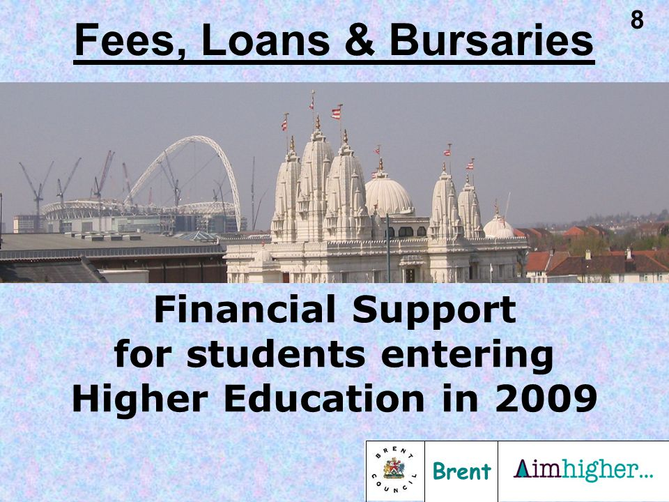 Brent 8 Financial Support for students entering Higher Education in 2009 Fees, Loans & Bursaries