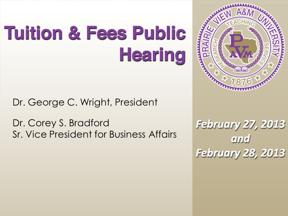 Dr. George C. Wright, President Dr. Corey S. Bradford Sr. Vice President for Business Affairs